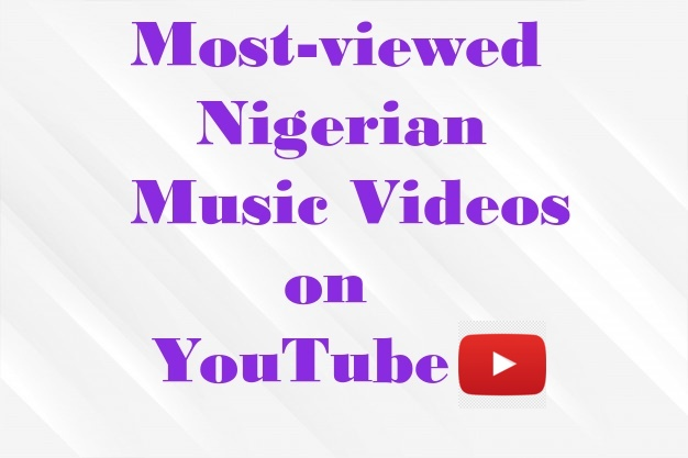 List Of Most Viewed Nigerian Music Videos On Youtube Rosbena